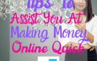 Tips To Assist You At Making Money Online Quick