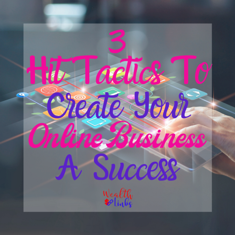 3 Hit Tactics To Create Your Online Business A Success